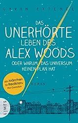 Das unerhörte Leben des Alex Woods oder warum das Universum keinen Plan hat: Roman (German Edition)