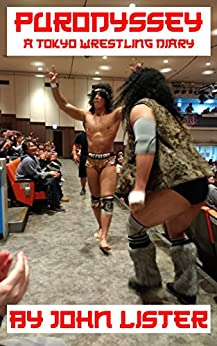 Purodyssey: A Tokyo Wrestling Diary by [Lister, John]