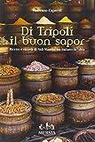 Di Tripoli il buon sapor. Ricette e ricordi di Sidi Mansùr, un italiano in Libia