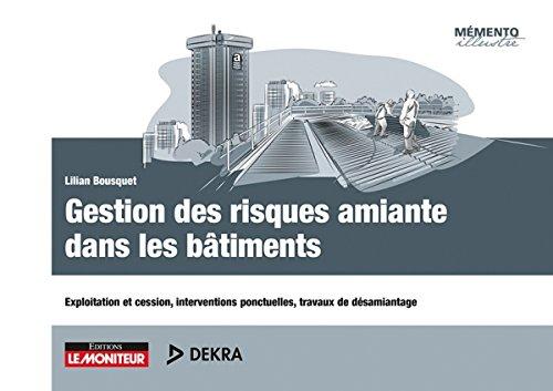Gestion des risques amiante dans les bâtiments: Exploitation et cession, interventions ponctuelles, travaux de désamiantage