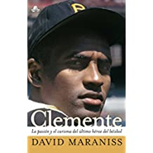 Clemente: The Passion and Grace of Baseball's Last Hero (Atria Espanol)
