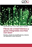 Fibras de Cristal Fotonico y Guias Integradas Escritas Con Laser