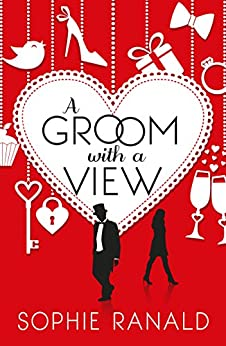 A Groom With a View:  Romantic Comedy with a Sting in the Tail... by [Ranald, Sophie]