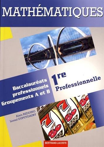 Mathématiques 1re professionnelle bac pro industriels par Alain Redding, Lionel Dupuydauby