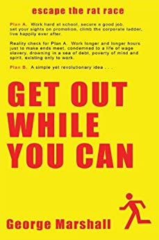 Get Out While You Can - Escape The Rat Race (English Edition) von [Marshall, George]