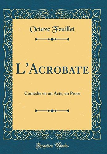 L'Acrobate: Comédie en un Acte, en Prose (Classic Reprint)