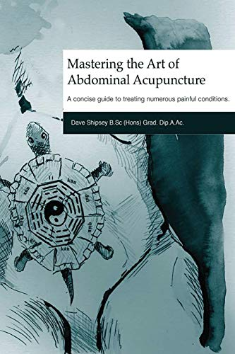 Mastering the Art of Abdominal Acupuncture: A concise guide to treating numerous painful conditions por Dave Shipsey
