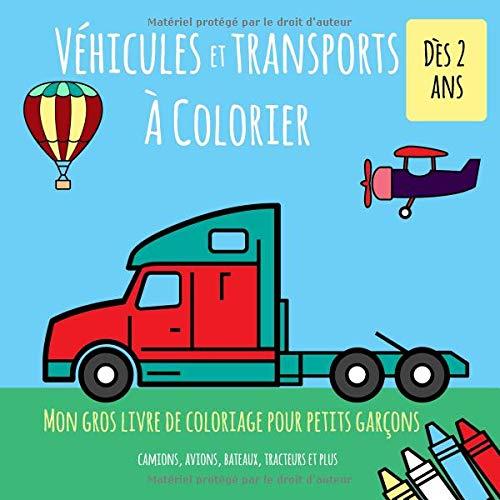 Véhicules Et Transports À Colorier. Dès 2 ans. Mon gros livre de coloriage pour petits garçons. Camions, avions, bateaux, tracteurs et plus: Je colorie sans déborder. Plus de 40 motifs à colorier par  Vit Hansen