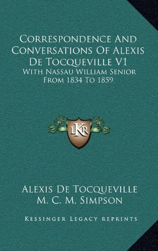 Correspondence and Conversations of Alexis de Tocqueville V1: With Nassau William Senior from 1834 to 1859