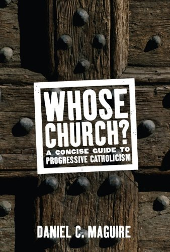Whose Church? A Concise Guide to Progressive Catholicism by Daniel C. Maguire (24-Jul-2008) Hardcover