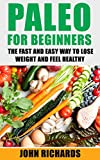 Paleo For Beginners: The Fast And Easy Way To Lose Weight And Feel Healthy (Over 20 Paleo Recipes for Beginners, 7 Day Paleo Meal Plan)