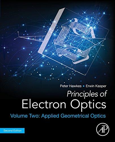 Principles of Electron Optics, Volume 2: Applied Geometrical Optics -