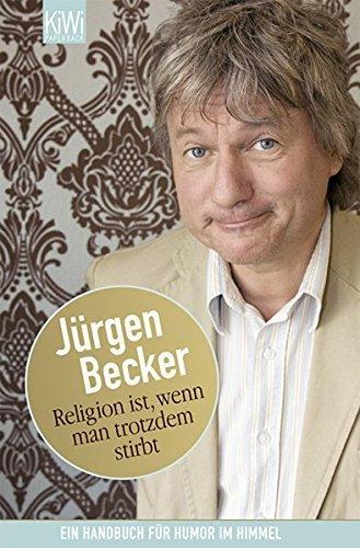 Religion ist, wenn man trotzdem stirbt: Ein Handbuch f??r Humor im Himmel by J??rgen Becker (2008-09-06)