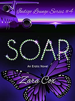 SOAR (The Indigo Lounge Series Book 4) by [Cox, Zara]