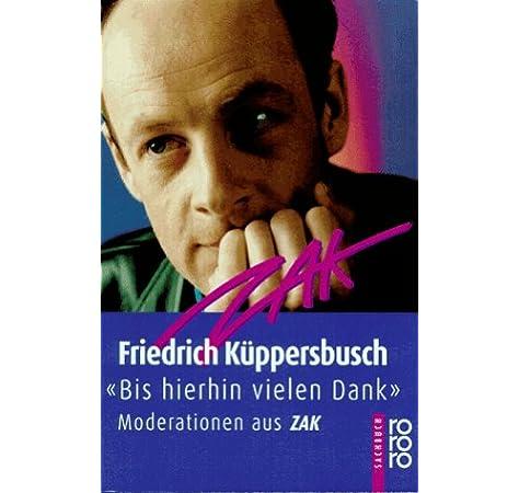 Bis Hierher Vielen Dank Moderationen Aus Zak Amazon De Kuppersbusch Friedrich Bucher