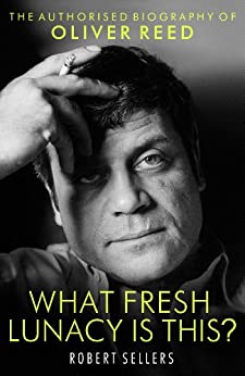 What Fresh Lunacy is This?: The Authorized Biography of Oliver Reed (English Edition) van [Sellers, Robert]