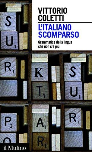 L'italiano scomparso: Grammatica della lingua che non c'è più: Grammatica della lingua che non c'è più (Intersezioni)