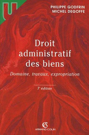 Droit administratifs des bien : Domaine, travaux, expropriation par Gras