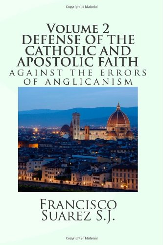 DEFENSE OF THE CATHOLIC AND APOSTOLIC FAITH AGAINST THE ERRORS OF ANGLICANISM: Volume 2