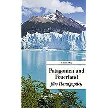 Patagonien und Feuerland fürs Handgepäck: Geschichten und Berichte - Ein Kulturkompass (Unionsverlag Taschenbücher)