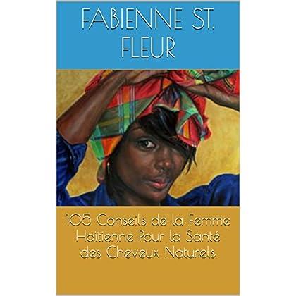 105 Conseils de la Femme Haïtienne Pour la Santé des Cheveux Naturels