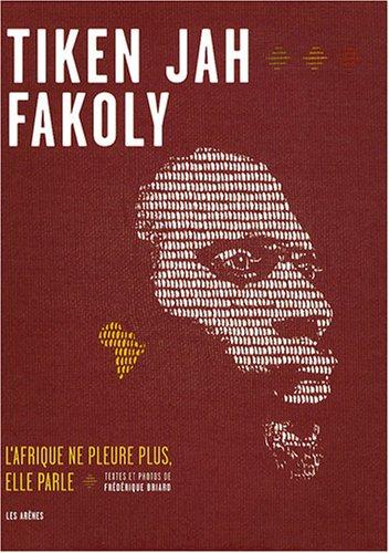 Tiken Jah Fakoly : L'Afrique ne pleure plus, elle parle par Frédérique Briard