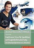 Beschäftigungskompass Kaufmann/-frau für Spedition und Logistikdienstleistungen: Beschäftigungsmöglichkeiten und -alternativen (Beschäftigungskompass / Beschäftigungsmöglichkeiten und -alternativen)