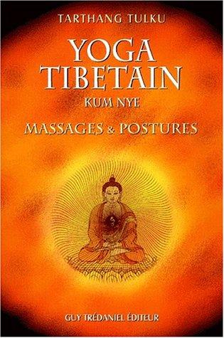 Yoga tibétain Kum Nye. Massages & postures par Tarthang Tulku