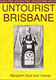 Untourist Brisbane: An insider guide to the best places to stay, things to see, do, eat, and buy