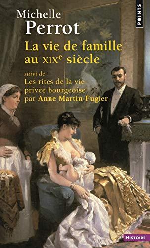 La Vie de famille au XIXe siècle. suivi de Les rites de la vie privée bourgeoise par Anne Martin-Fug par Michelle Perrot