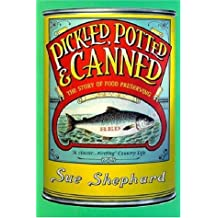 Shephard, S: Pickled, Potted and Canned: The Story of Food Preserving