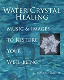 [ WATER CRYSTAL HEALING: MUSIC AND IMAGES TO RESTORE YOUR WELL-BEING [WITH 2 CDS] ] By Emoto, Masaru ( Author ) Oct- 2006 [ Hardcover ]