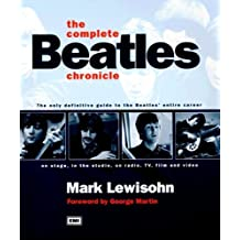 The Complete Beatles Chronicle: The Only Definitive guide to the Beatles' entire career on stage, in the studio, on radio, TV, film and video by Mark Lewisohn (2006-08-30)