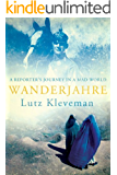 Wanderjahre: A Reporter's Journey in a Mad World