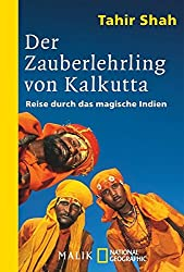 Der Zauberlehrling von Kalkutta: Reise durch das magische Indien (National Geographic Taschenbuch, Band 40286)