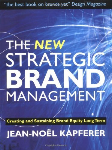 The New Strategic Brand Management: Creating and Sustaining Brand Equity Long Term (New Strategic Brand Management: Creating & Sustaining Brand Equity) by Jean-No??l Kapferer (2004-10-01)