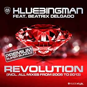 Klubbingman feat. Beatrix Delgado-Revolution Reloaded 2K13 (All Mixes)