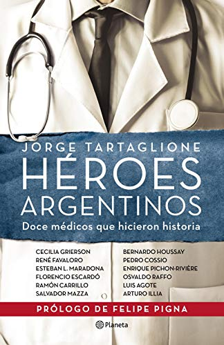 Héroes argentinos: Doce médicos que hicieron historia