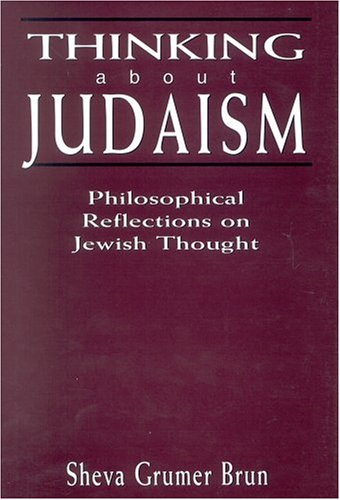 Thinking About Judaism: Philosophical Reflections on Jewish Thought