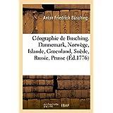 Géographie de Busching. Dannemark, Norwège, Islande, Groenland, Suède, Russie, Prusse et Hongrie