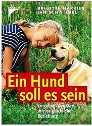 Ein Hund soll es sein - So gelingt der Start in eine glückliche Beziehung [2. aktualisierte Auflage, illustriert]