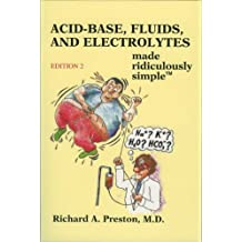 Acid-Base, Fluids and Electrolytes Made Ridiculously Simple