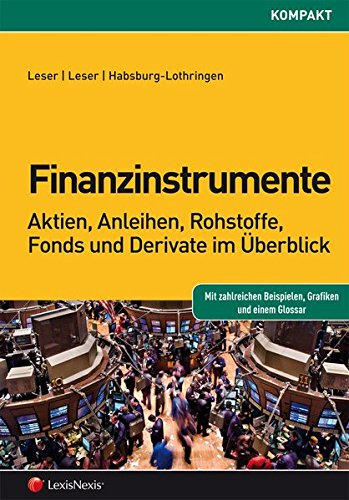 Finanzinstrumente - Aktien, Anleihen, Rohstoffe, Fonds und Derivate im Überblick (Rechtspraxis)
