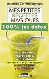 Beaute Et Sante Best Deals - Mes petites recettes magiques 100% jus détox : Antioxydantes, énergisantes, ventre plat : 100 recettes de jus de légumes, de fruits ou mixtes pour votre santé