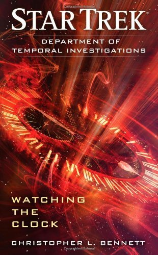 Star Trek: Department of Temporal Investigations: Watching the Clock by Bennett, Christopher L. (2011) Mass Market Paperback