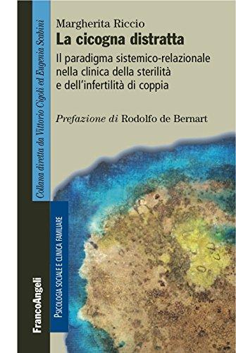 La cicogna distratta: Il paradigma sistemico-relazionale nella clinica della sterilità e dell'infertilità di coppia (Italian Edition)