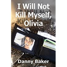 I Will Not Kill Myself, Olivia (Kindle Edition)
