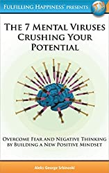 The 7 Mental Viruses Crushing Your Potential: Overcome Fear and Negative Thinking By Building A New Positive Mindset (60 Minute Success Series (Presented by Fulfilling Happiness)) (English Edition)