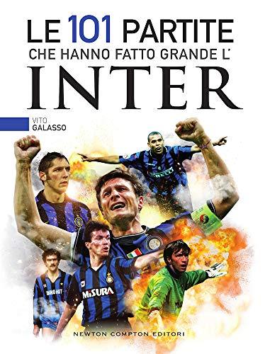 Le 101 partite che hanno fatto grande l'Inter