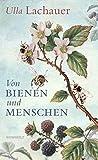 Von Bienen und Menschen: Eine Reise durch Europa - Ulla Lachauer